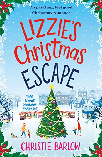 Lizzie's Christmas Escape: A sparkling feel good Christmas romance by [Barlow, Christie]
