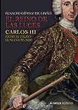 El Reino de las Luces: Carlos III entre el Viejo y el Nuevo Mundo (Libros Singulares (Ls))