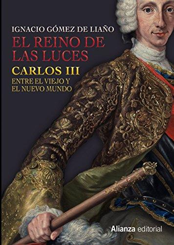 El Reino de las Luces: Carlos III entre el Viejo y el Nuevo Mundo (Libros Singulares (Ls)) por Ignacio Gómez de Liaño