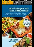 Paleo Rezepte zum Mittagessen: Einfache und Köstliche Paleo Mittagessen-Rezepte, Zweite Ausgabe  Neu & Verbessert!  (Ultimative Paleo Rezept Reihe)