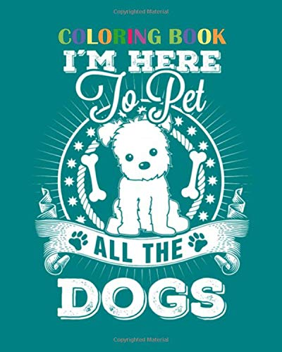Coloring Book: dog im here to pet all the dogs awesome t shi 69 pages - 8 x 10 inches -