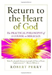 Return to the Heart of God: The Practical Philosophy of 'A Course in Miracles'