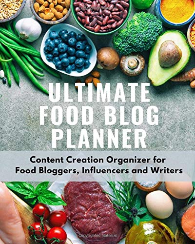 Ultimate Food Blog Planner: Content Creation Organizer for Food Bloggers, Influencers and Writers