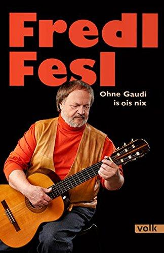 Fredl Fesl: Ohne Gaudi is ois nix