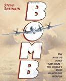 Bomb: The Race to Build--And Steal--The World's Most Dangerous Weapon (Robert F. Sibert Informational Book Award) by Sheinkin, Steve (September 4, 2012) Hardcover