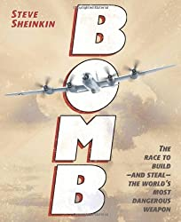 Bomb: The Race to Build--and Steal--the World's Most Dangerous Weapon (Newbery Honor Book) by Steve Sheinkin (2012-09-04)