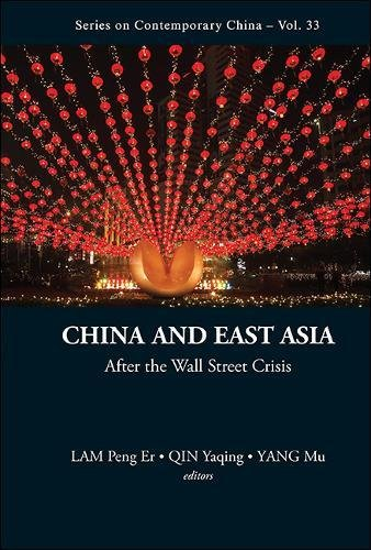 China and East Asia: After the Wall Street Crisis (Series on Contemporary China, Band 33)