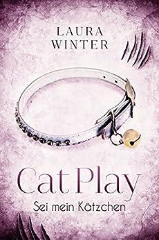 Cat Play : Sei mein Kätzchen von [Winter, Laura]