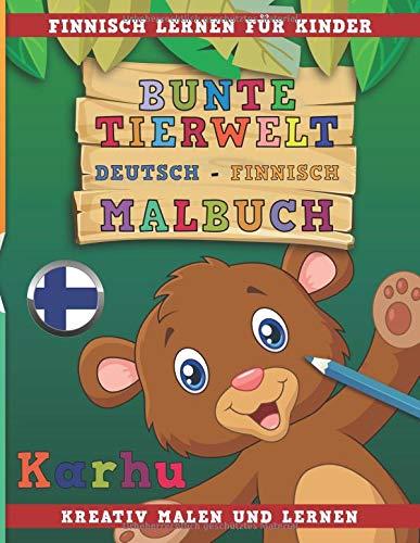 Bunte Tierwelt Deutsch - Finnisch Malbuch. Finnisch lernen für Kinder. Kreativ malen und lernen.