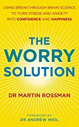 The Worry Solution: Using breakthrough brain science to turn stress and anxiety into confidence and happiness by Martin Rossman (2011-02-03)
