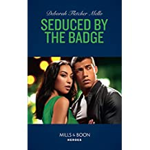 Seduced By The Badge (Mills & Boon Heroes) (To Serve and Seduce, Book 1)