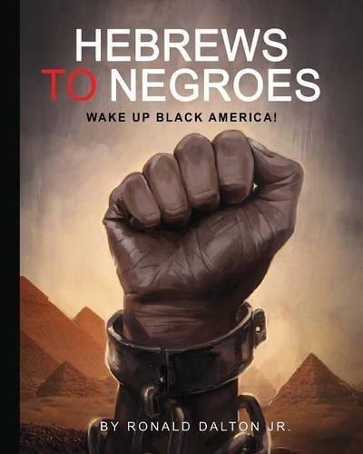 HEBREWS TO NEGROES: WAKE UP BLACK AMERICA! by Ronald Dalton Jr. (2015-05-15)