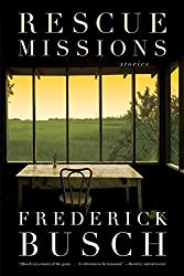 Rescue Missions: Stories by Frederick Busch (2007-09-01)