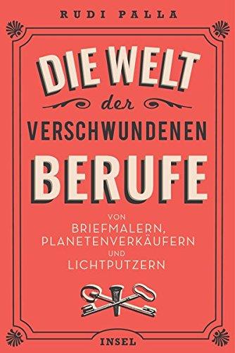 Die Welt der verschwundenen Berufe: Von Briefmalern, Planetenverkäufern und Lichtputzern (insel taschenbuch, Band 4644)