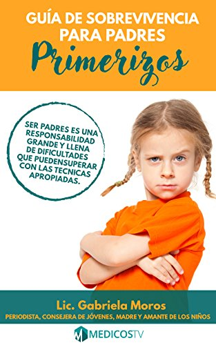 GUÍA DE SOBREVIVENCIA PARA PADRES PRIMERIZOS (Spanish Edition)