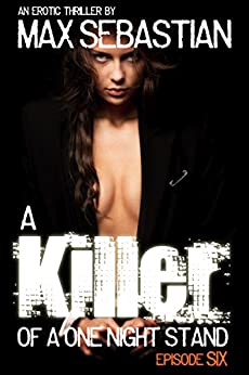A Killer of a One Night Stand: Episode 6 (Erotic Mystery Thriller, Season Finale) by [Sebastian, Max]