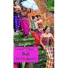 Bali fürs Handgepäck: Geschichten und Berichte - Ein Kulturkompass (Bücher fürs Handgepäck)