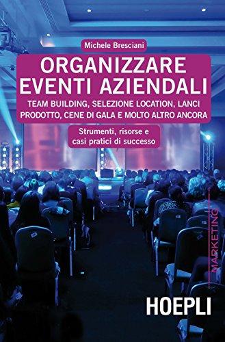Organizzare eventi aziendali: Team building, selezione location, lanci prodotto, cene di gala e molto altro ancora