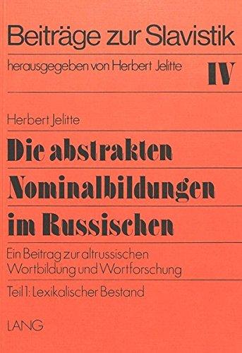 Die abstrakten Nominalbildungen im Russischen: Ein Beitrag zur altrussischen Wortbildung und Wortforschung (Beiträge zur Slavistik)