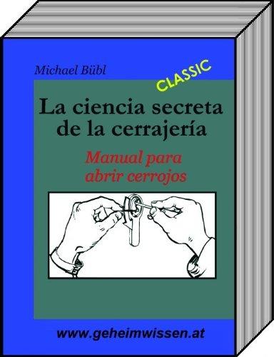 La ciencia secreta de la cerrajería: Manual para abrir cerrojos por Michael Bübl