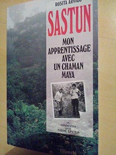 SASTUN - MON APPRENTISSAGE AVEC UN CHAMAN MAYA par R Arvigo