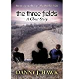 [ THE THREE FIELDS: A GHOST STORY ] Hawk, Danny J (AUTHOR ) Jul-09-2014 Paperback