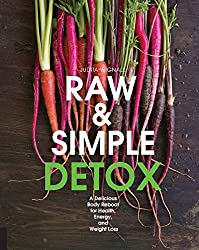 Raw & Simple Detox: A Delicious Body Reboot for Health, Energy, and Weight Loss