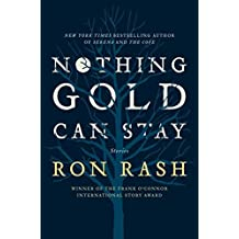 Nothing Gold Can Stay: Stories by Ron Rash (2013-02-19)