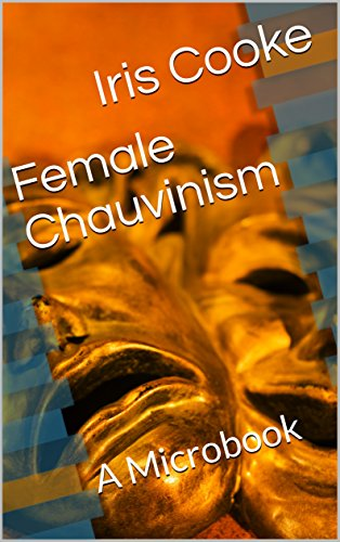 Female Chauvinism: A Microbook (English Edition)