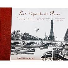 Les 37 ponts de Paris : Promenade sur les ponts, les passerelles et les viaducs, le long de la Seine et du canal Saint-Martin