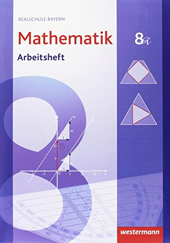 Mathematik - Ausgabe 2009 für Realschulen in Bayern: Arbeitsheft 8 WPF I mit Lösungen