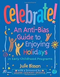 Celebrate!: An Anti-Bias Guide to Enjoying Holidays in Early Childhood Programs by Julie Bisson (2002-07-01)