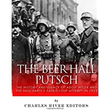The Beer Hall Putsch: The History and Legacy of Adolf Hitler and the Nazi Party's Failed Coup Attempt in 1923