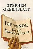 Die Wende - Wie die Renaissance begann - Stephen Greenblatt