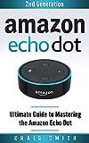 Amazon Echo Dot: Ultimate Guide to Mastering the Echo Dot