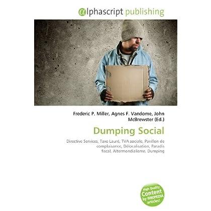 Dumping Social: Directive Services, Taxe Lauré, TVA sociale, Pavillon de complaisance, Délocalisation, Paradis fiscal, Altermondialisme, Dumping