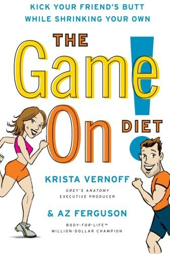 The Game On! Diet: Kick Your Friend's Butt While Shrinking Your Own by Krista Vernoff (2009-06-30) (Morrow Kick)