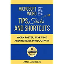 Microsoft Word 2007 2010 2016 Tips Tricks and Shortcuts: Work Faster, Save Time, and Increase Productivity (English Edition)