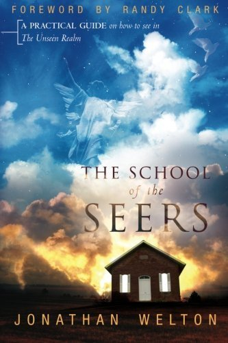 The School of Seers: A Practical Guide on How to See in The Unseen Realm by Welton, Jonathan Published by Destiny Image Publishers (2013)