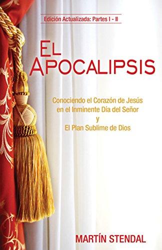 El Apocalipsis: Conociendo el Corazón de Jesús en el Inminente Día del Señor y El Plan Sublime de Dios por Martín Stendal