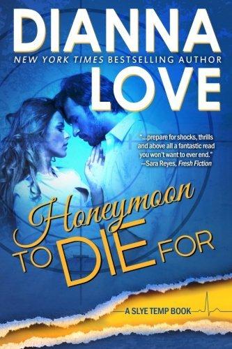 Honeymoon To Die For (Slye Temp) (Volume 2) by Dianna Love (2013-06-27)