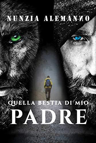 Quella Bestia di Mio Padre: Un Thriller ricco di suspense, un'avventura emozionante. Una caccia spietata e una preda fuori dal comune. Un amore impossibile tra due rivali eterni (Venator)