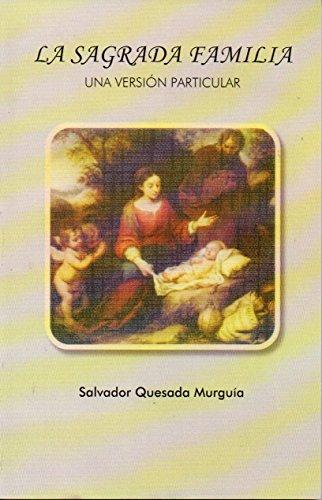 La Sagrada Familia.: Una Versión Particular por Salvador Quesada Murguía