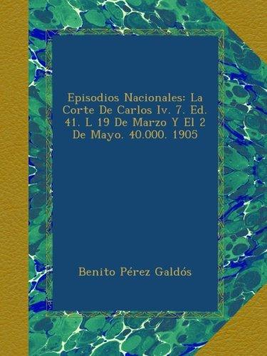 Episodios Nacionales: La Corte De Carlos Iv. 7. Ed. 41. L 19 De Marzo Y El 2 De Mayo. 40.000. 1905
