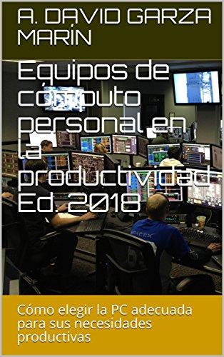 Equipos de cómputo personal en la productividad Ed. 2018: Cómo elegir la PC adecuada para sus necesidades productivas (LibroActivo nº 2)