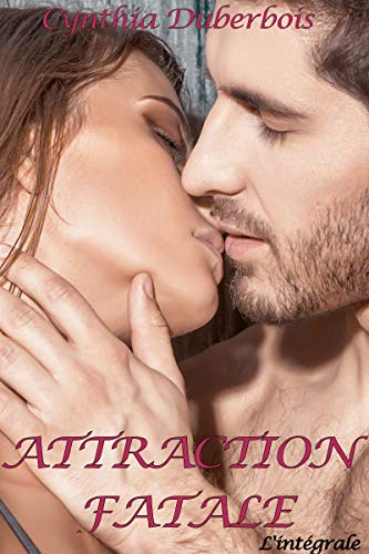Attraction Fatale: L'intégrale (New Romance, Humour, Erotisme) (Attractions t. 2) par Cynthia Duberbois