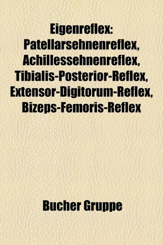 Eigenreflex: Patellarsehnenreflex, Achillessehnenreflex, Extensor-Digitorum-Reflex, Tibialis-Posterior-Reflex, Bizeps-Femoris-Refle