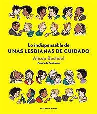 Lo indispensable de Unas lesbianas de cuidado par Alison Bechdel