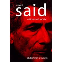 Edward Said: Criticism and Society: An Intellectual Biography
