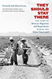They Should Stay There: The Story of Mexican Migration and Repatriation during the Great Depression (Latin America in Translation/en Traduccion/em Traducao)